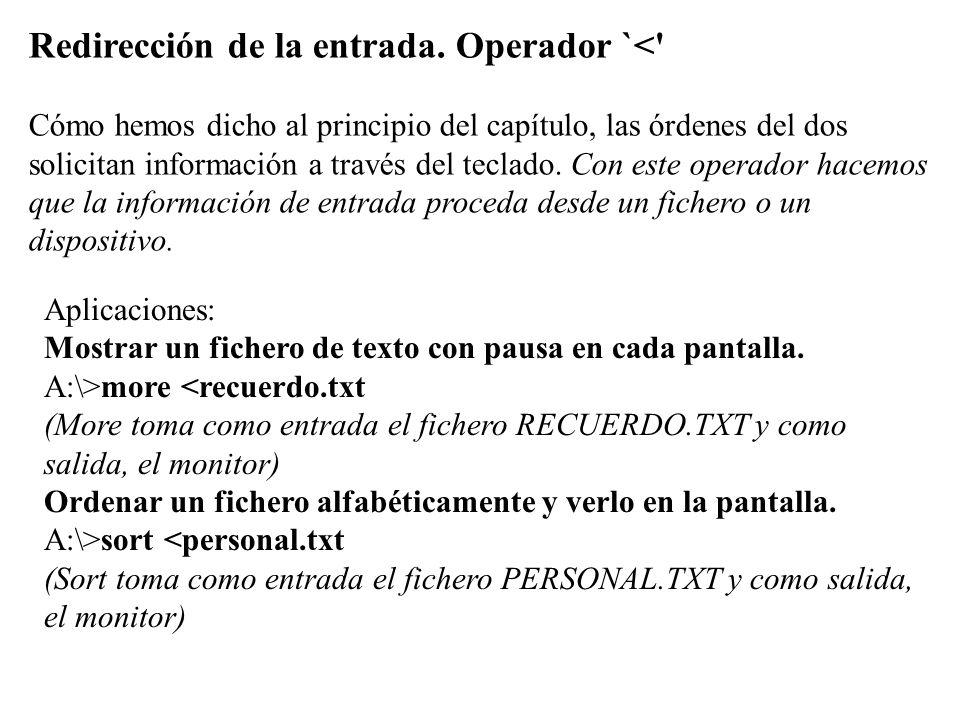 Redirección de la entrada. Operador `<' Cómo hemos dicho al principio del capítulo, las órdenes del dos solicitan información a través del teclado. Co