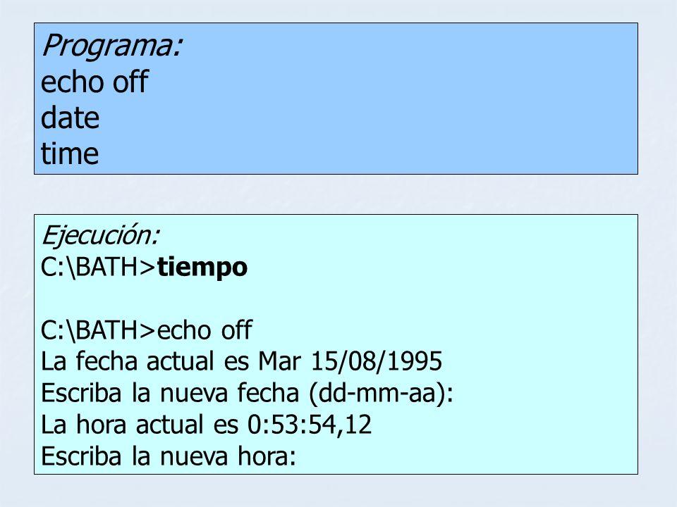 Ejecución: C:\BATH>tiempo C:\BATH>echo off La fecha actual es Mar 15/08/1995 Escriba la nueva fecha (dd-mm-aa): La hora actual es 0:53:54,12 Escriba l