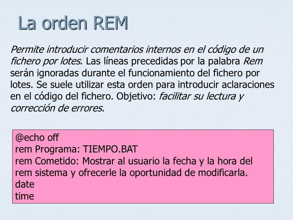 La orden REM Permite introducir comentarios internos en el código de un fichero por lotes. Las líneas precedidas por la palabra Rem serán ignoradas du