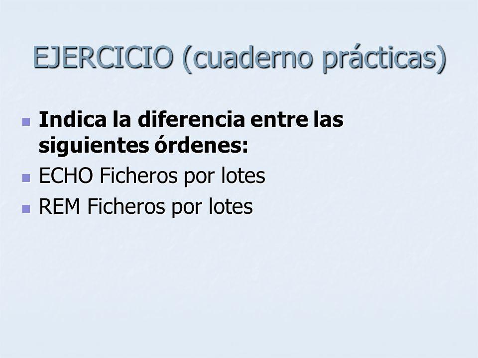 EJERCICIO (cuaderno prácticas) Indica la diferencia entre las siguientes órdenes: Indica la diferencia entre las siguientes órdenes: ECHO Ficheros por