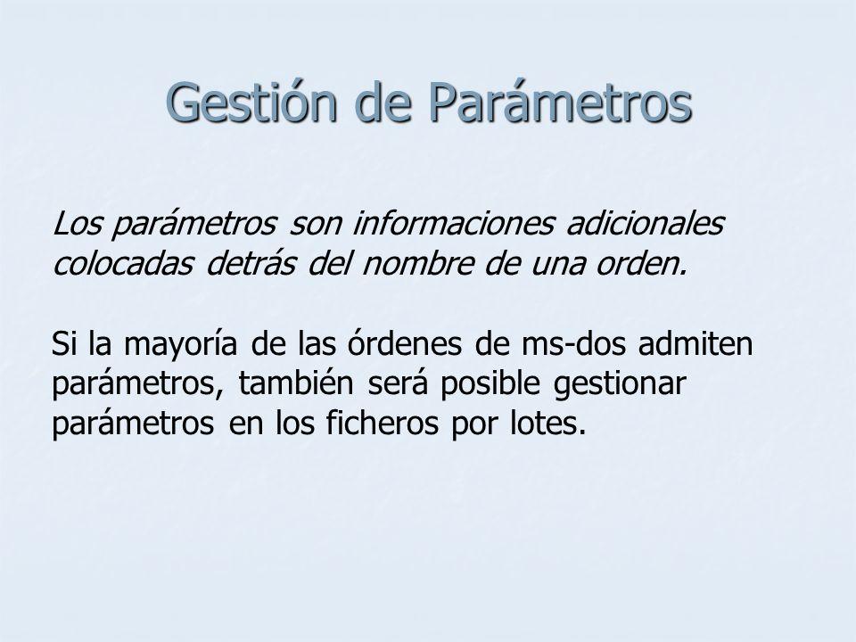 Gestión de Parámetros Los parámetros son informaciones adicionales colocadas detrás del nombre de una orden. Si la mayoría de las órdenes de ms-dos ad