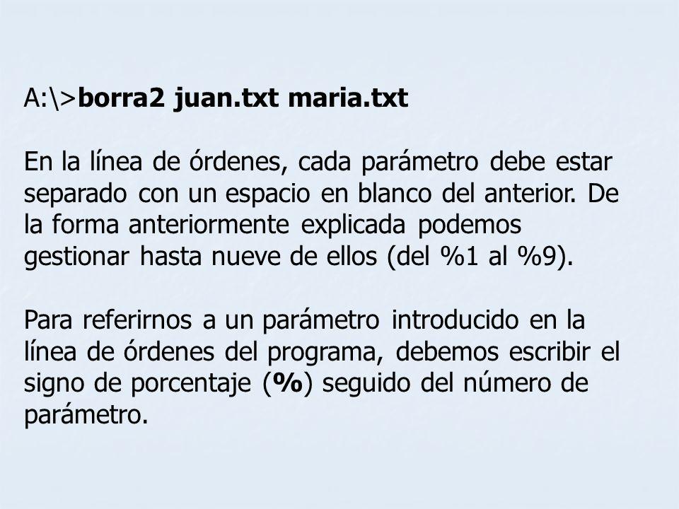 A:\>borra2 juan.txt maria.txt En la línea de órdenes, cada parámetro debe estar separado con un espacio en blanco del anterior. De la forma anteriorme