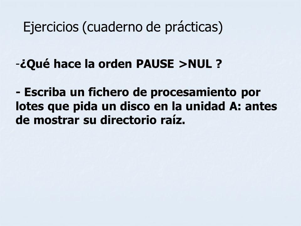 -¿Qué hace la orden PAUSE >NUL ? - Escriba un fichero de procesamiento por lotes que pida un disco en la unidad A: antes de mostrar su directorio raíz