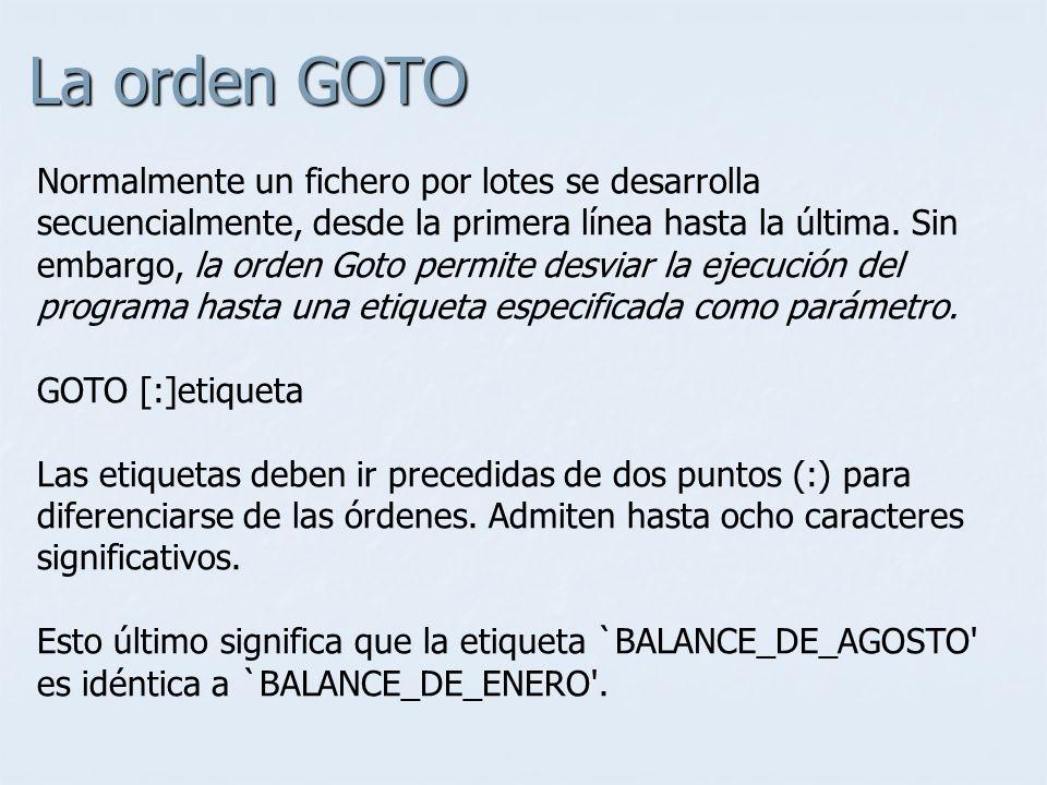 La orden GOTO Normalmente un fichero por lotes se desarrolla secuencialmente, desde la primera línea hasta la última. Sin embargo, la orden Goto permi