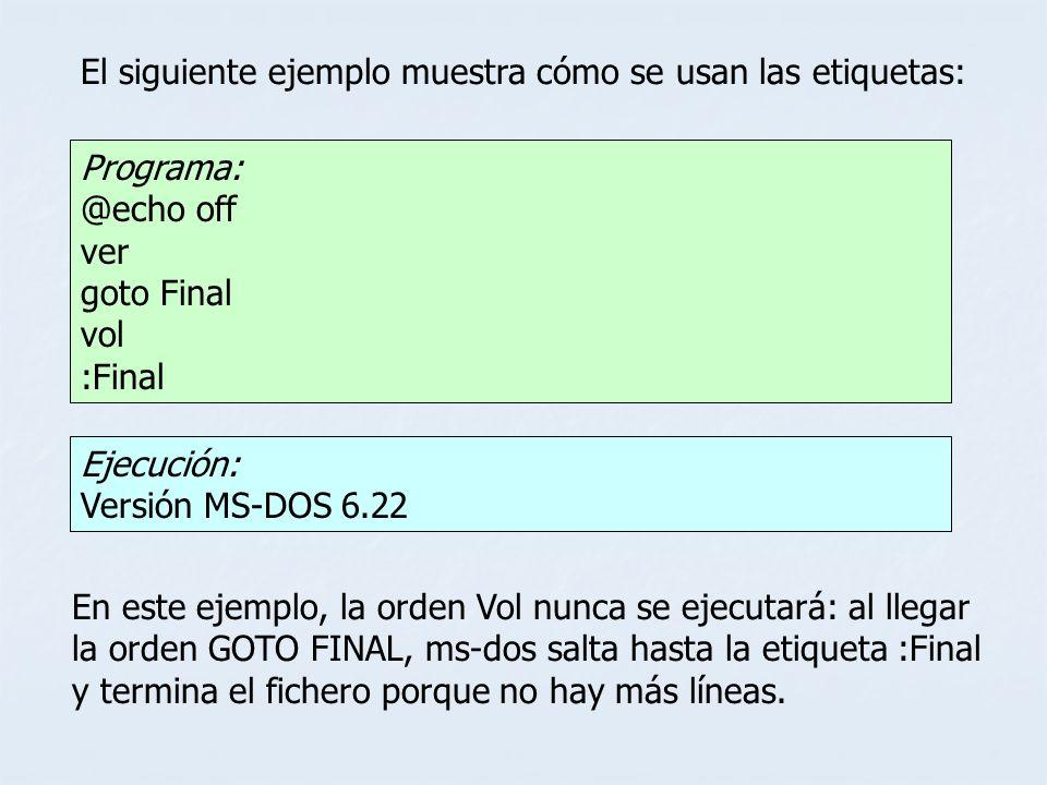 En este ejemplo, la orden Vol nunca se ejecutará: al llegar la orden GOTO FINAL, ms-dos salta hasta la etiqueta :Final y termina el fichero porque no