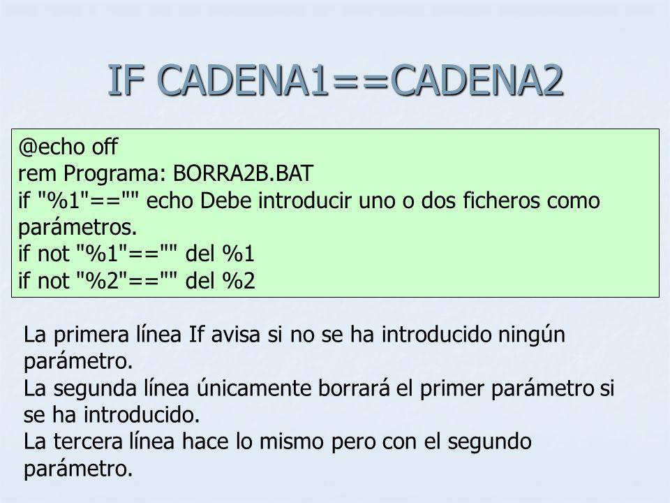 IF CADENA1==CADENA2 La primera línea If avisa si no se ha introducido ningún parámetro. La segunda línea únicamente borrará el primer parámetro si se