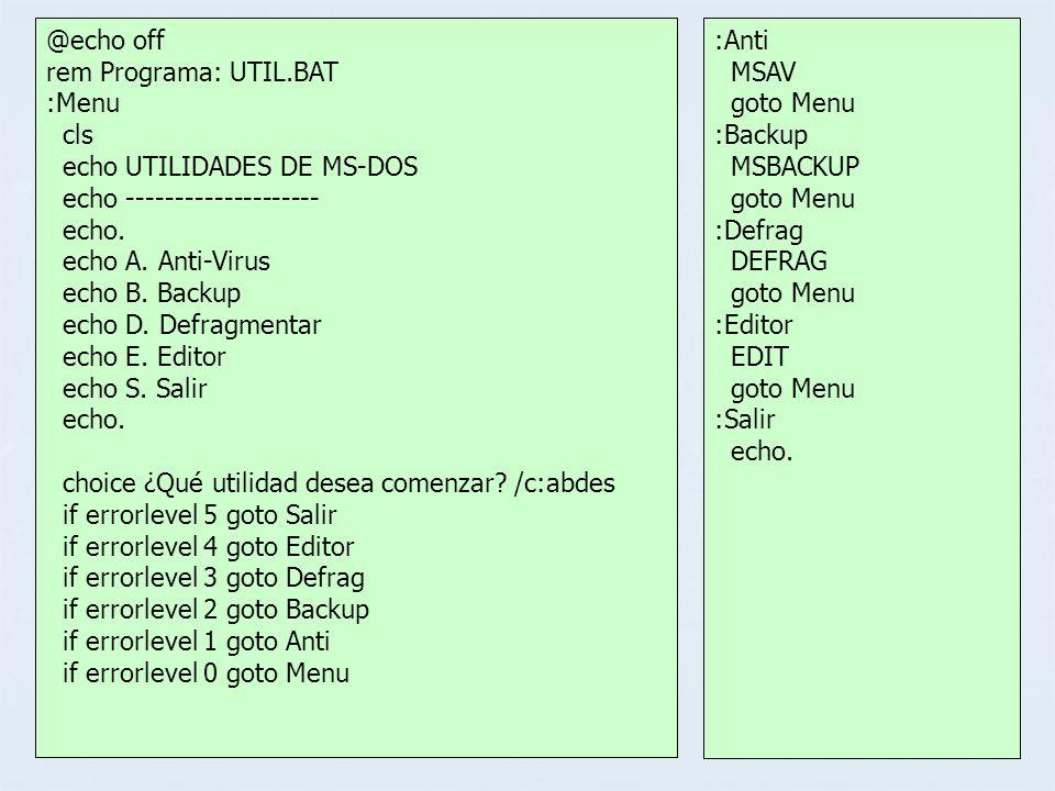 @echo off rem Programa: UTIL.BAT :Menu cls echo UTILIDADES DE MS-DOS echo -------------------- echo. echo A. Anti-Virus echo B. Backup echo D. Defragm