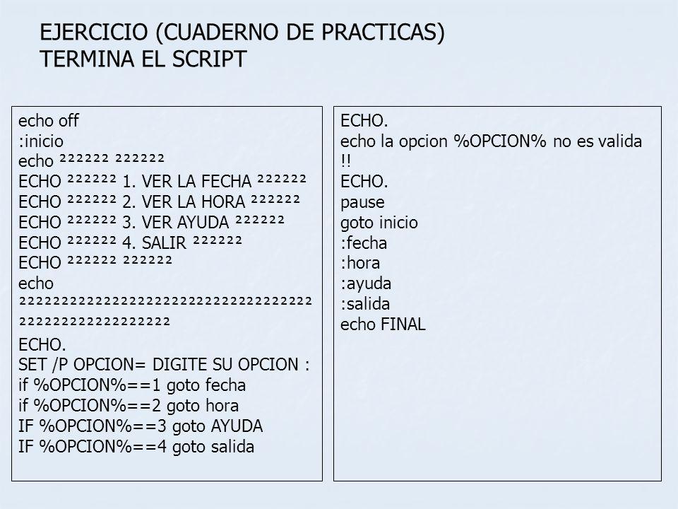 EJERCICIO (CUADERNO DE PRACTICAS) TERMINA EL SCRIPT echo off :inicio echo ²²²²²² ²²²²²² ECHO ²²²²²² 1. VER LA FECHA ²²²²²² ECHO ²²²²²² 2. VER LA HORA