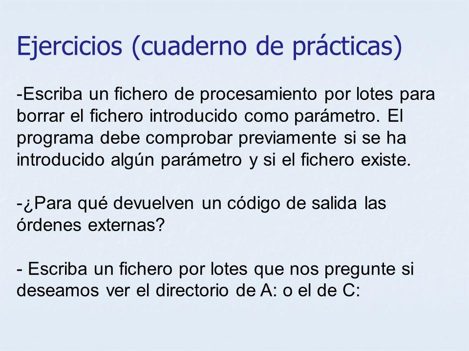 Ejercicios (cuaderno de prácticas) -Escriba un fichero de procesamiento por lotes para borrar el fichero introducido como parámetro. El programa debe