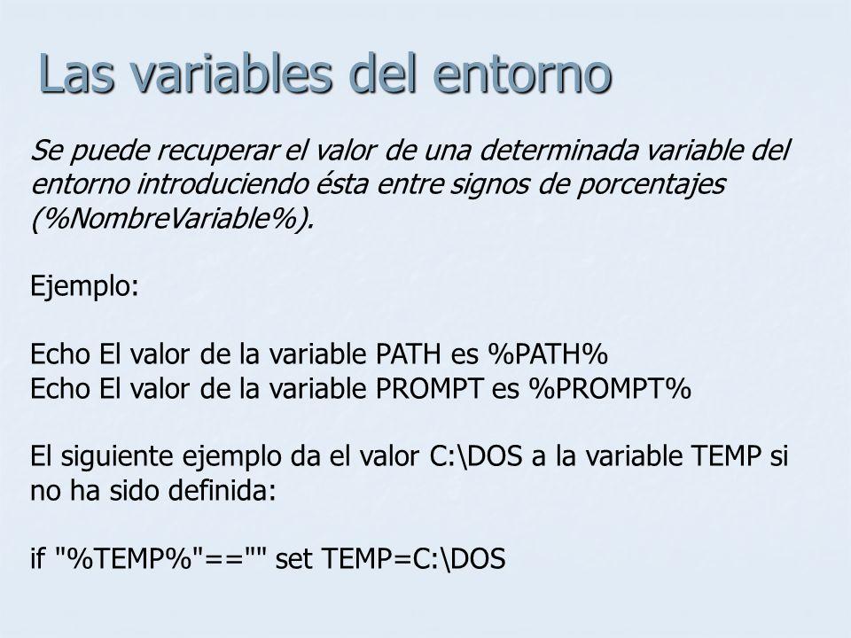 Las variables del entorno Se puede recuperar el valor de una determinada variable del entorno introduciendo ésta entre signos de porcentajes (%NombreV