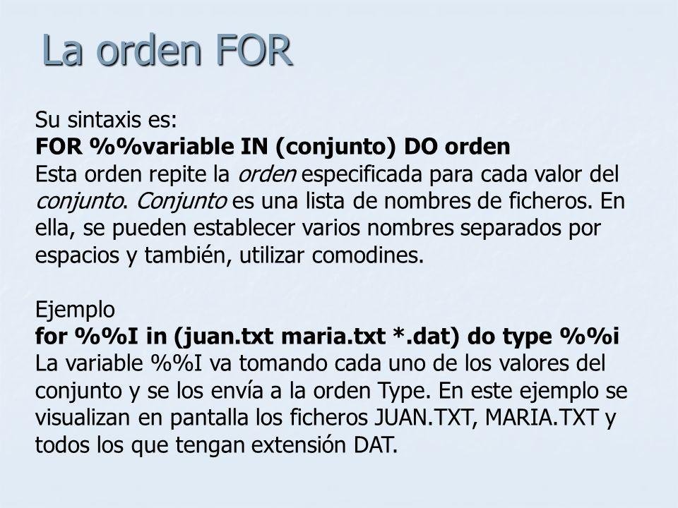 La orden FOR Su sintaxis es: FOR %variable IN (conjunto) DO orden Esta orden repite la orden especificada para cada valor del conjunto. Conjunto es un