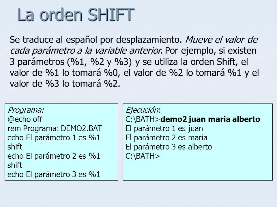 La orden SHIFT Se traduce al español por desplazamiento. Mueve el valor de cada parámetro a la variable anterior. Por ejemplo, si existen 3 parámetros