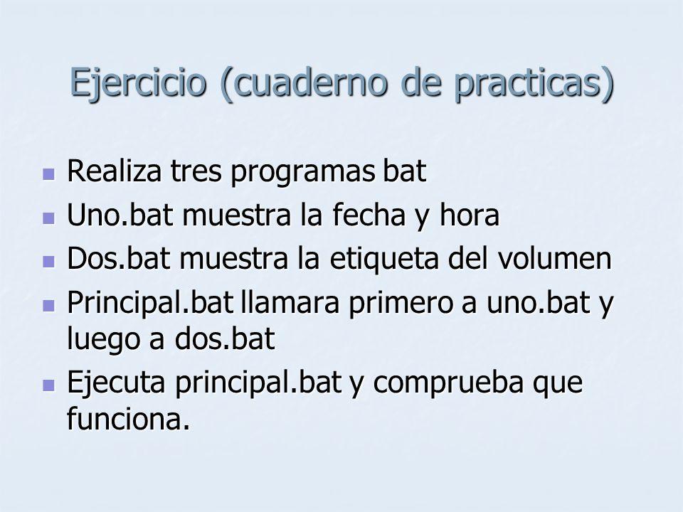 Ejercicio (cuaderno de practicas) Realiza tres programas bat Realiza tres programas bat Uno.bat muestra la fecha y hora Uno.bat muestra la fecha y hor