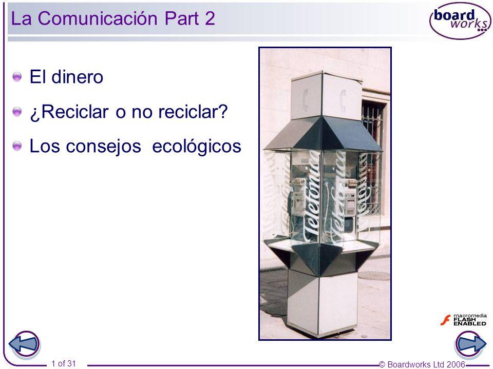 © Boardworks Ltd 2006 22 of 31 ¿Reciclar o no reciclar? 1