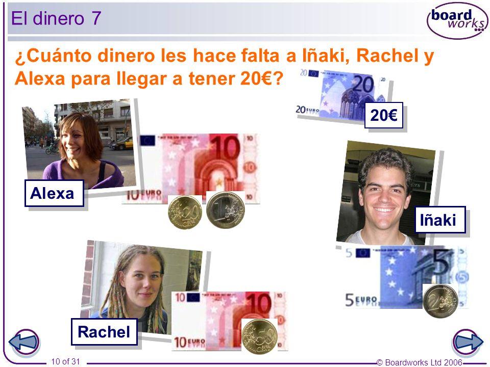 © Boardworks Ltd 2006 10 of 31 ¿Cuánto dinero les hace falta a Iñaki, Rachel y Alexa para llegar a tener 20.