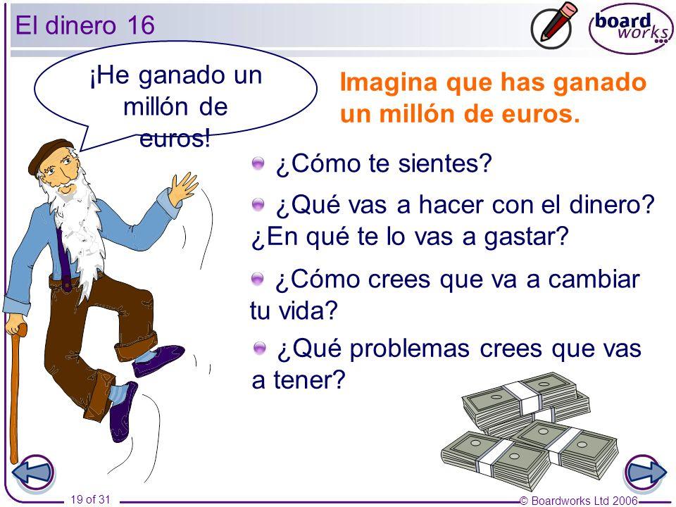 © Boardworks Ltd 2006 19 of 31 El dinero 16 Imagina que has ganado un millón de euros.