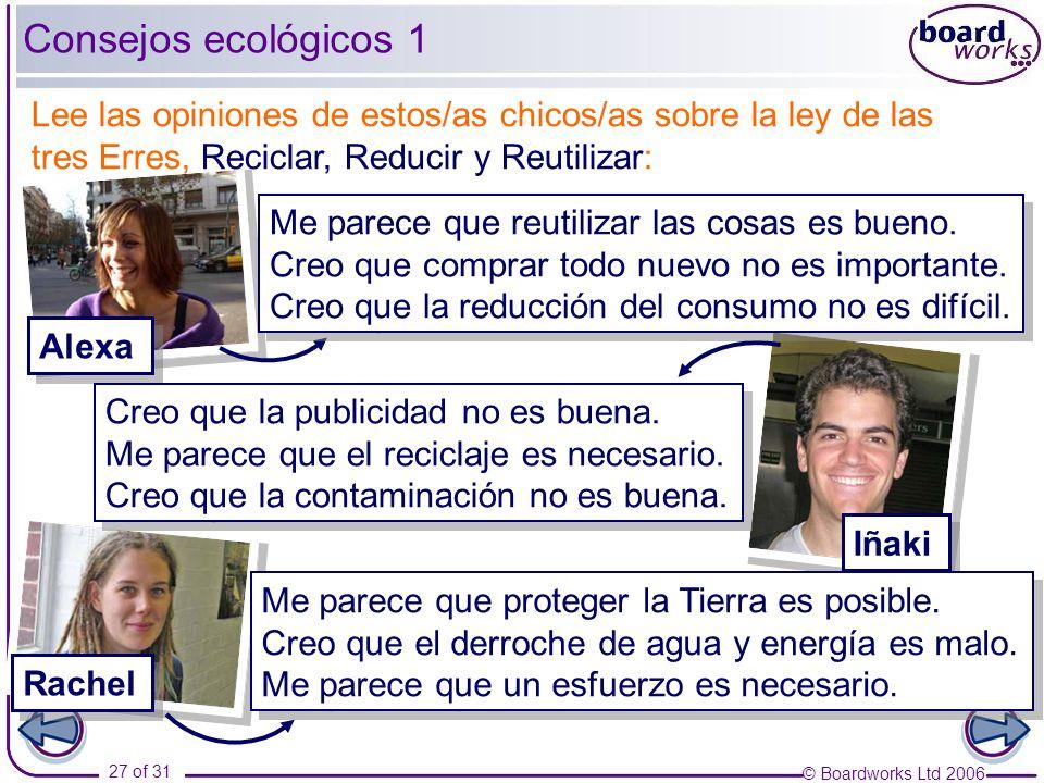 © Boardworks Ltd 2006 27 of 31 Consejos ecológicos 1 Alexa Iñaki Rachel Creo que la publicidad no es buena.