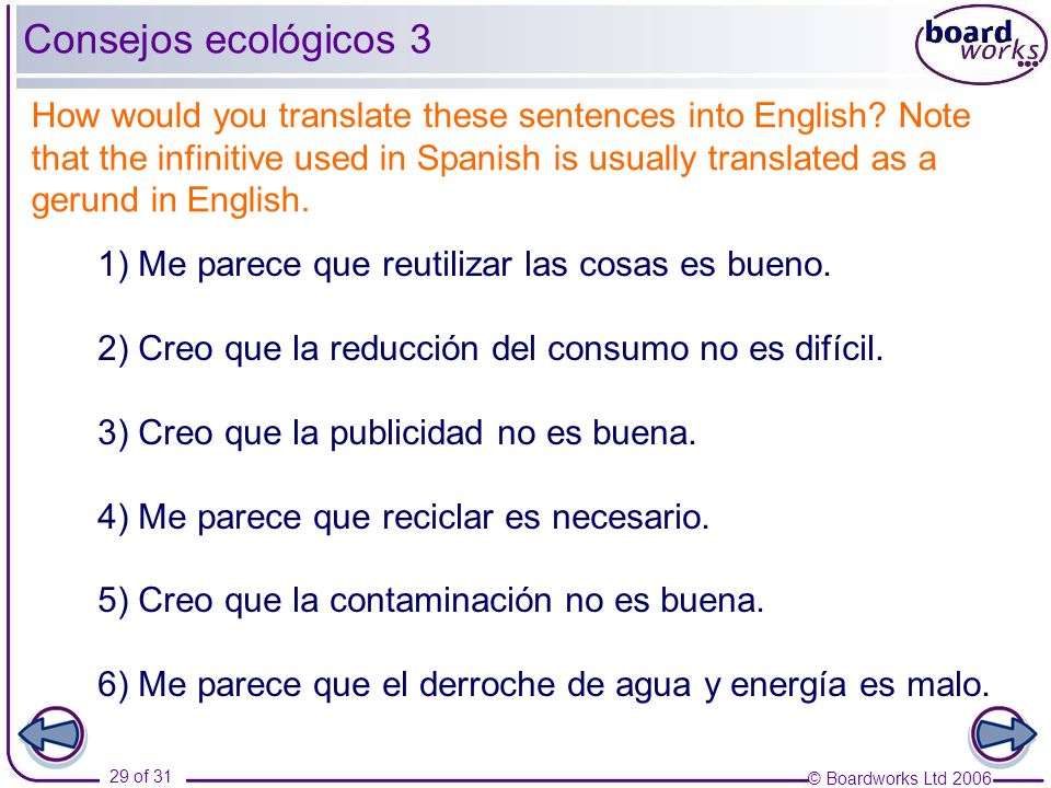 © Boardworks Ltd 2006 29 of 31 Consejos ecológicos 3 How would you translate these sentences into English.