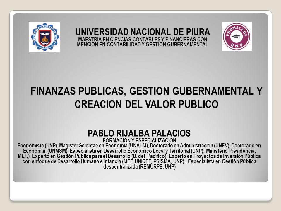 FINANZAS PUBLICAS, GESTION GUBERNAMENTAL Y CREACION DEL VALOR PUBLICO UNIVERSIDAD NACIONAL DE PIURA MAESTRIA EN CIENCIAS CONTABLES Y FINANCIERAS CON M