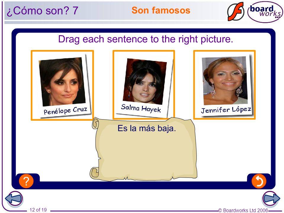 © Boardworks Ltd 2006 12 of 19 Son famosos ¿Cómo son? 7