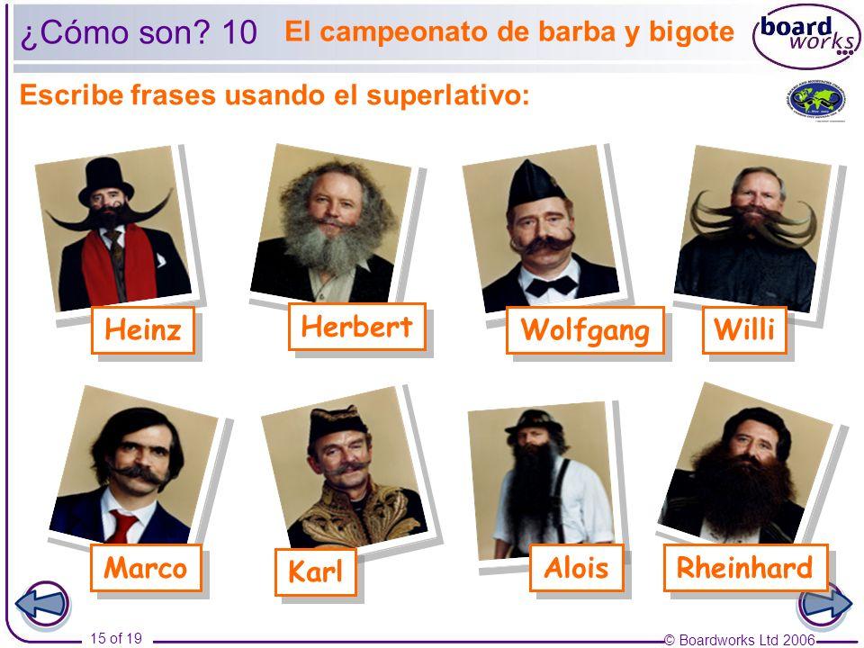 © Boardworks Ltd 2006 15 of 19 Escribe frases usando el superlativo: Heinz Willi Rheinhard Wolfgang Marco Alois Herbert Karl ¿Cómo son? 10 El campeona