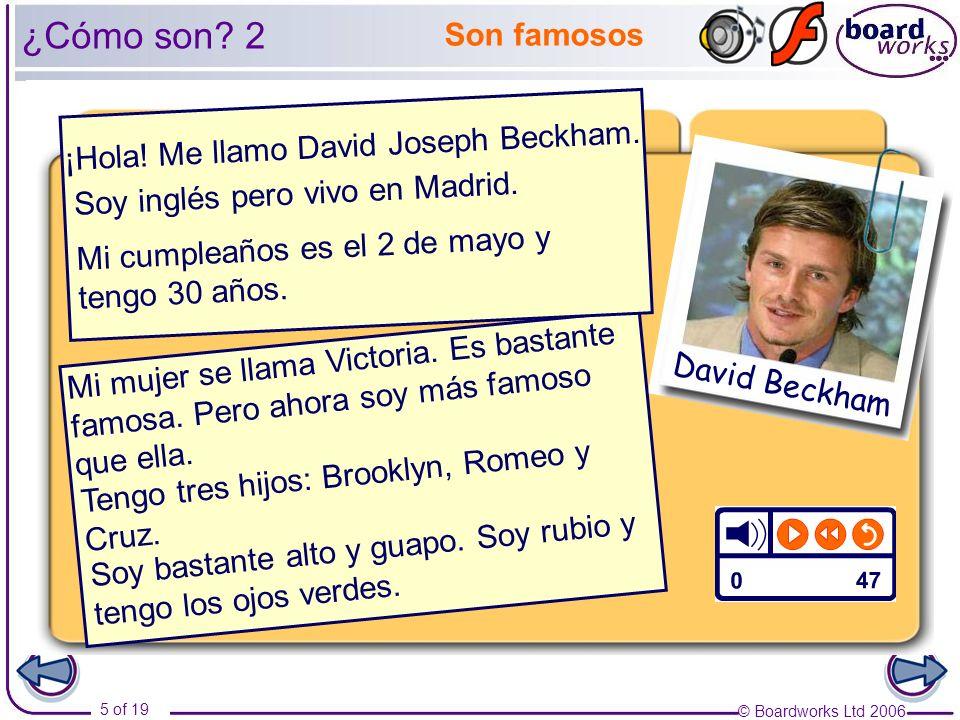 © Boardworks Ltd 2006 5 of 19 ¿Cómo son? 2 David Beckham Mi mujer se llama Victoria. Es bastante famosa. Pero ahora soy más famoso que ella. Soy basta