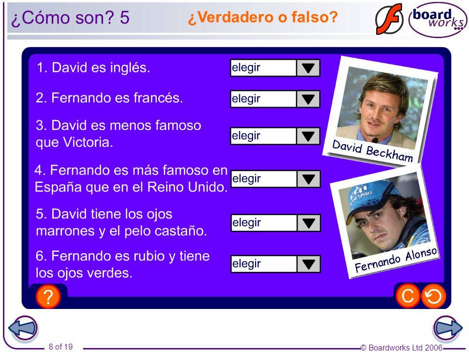 © Boardworks Ltd 2006 8 of 19 ¿Verdadero o falso? ¿Cómo son? 5