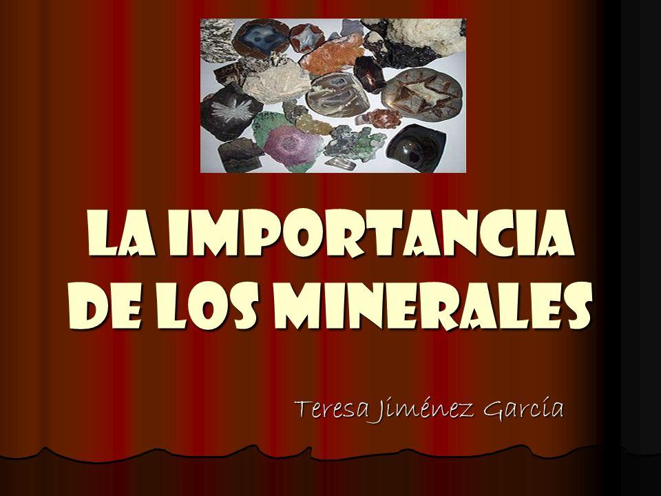 LA IMPORTANCIA DE LOS MINERALES Teresa Jiménez García
