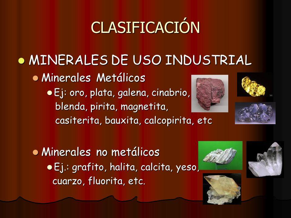 CLASIFICACIÓN MINERALES DE USO INDUSTRIAL MINERALES DE USO INDUSTRIAL Minerales Metálicos Minerales Metálicos Ej: oro, plata, galena, cinabrio, Ej: or