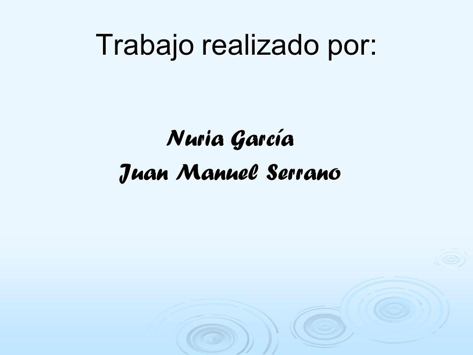 Trabajo realizado por: Nuria García Juan Manuel Serrano