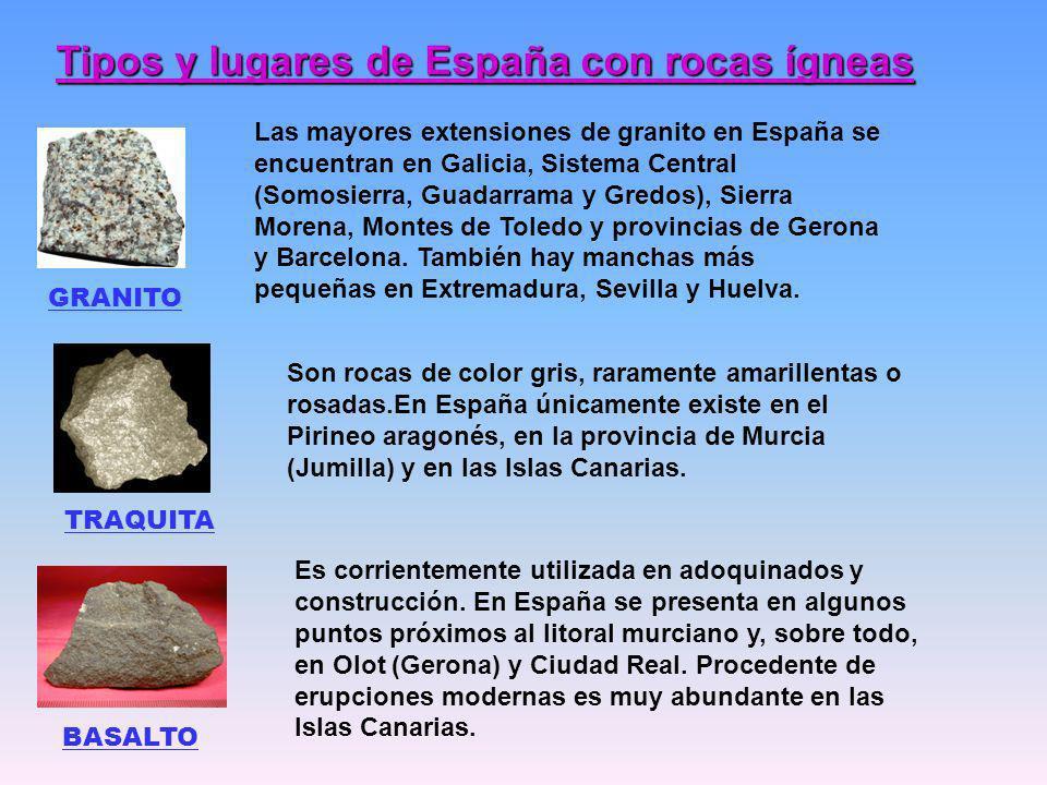 Tipos y lugares de España con rocas ígneas Las mayores extensiones de granito en España se encuentran en Galicia, Sistema Central (Somosierra, Guadarr