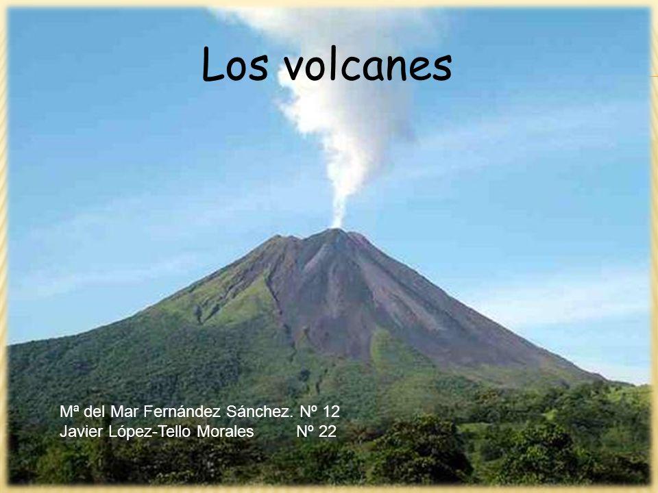 Los volcanes Mª del Mar Fernández Sánchez. Nº 12 Javier López-Tello Morales Nº 22