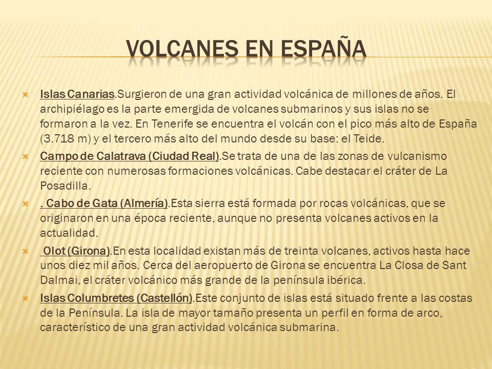 Islas Canarias.Surgieron de una gran actividad volcánica de millones de años. El archipiélago es la parte emergida de volcanes submarinos y sus islas