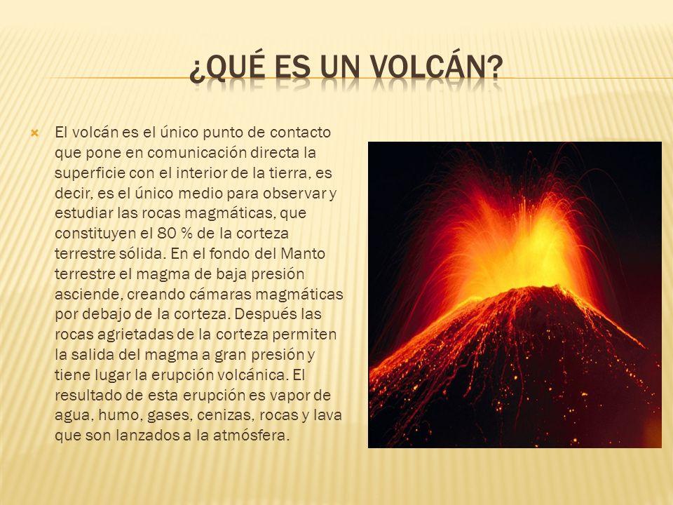 El volcán es el único punto de contacto que pone en comunicación directa la superficie con el interior de la tierra, es decir, es el único medio para