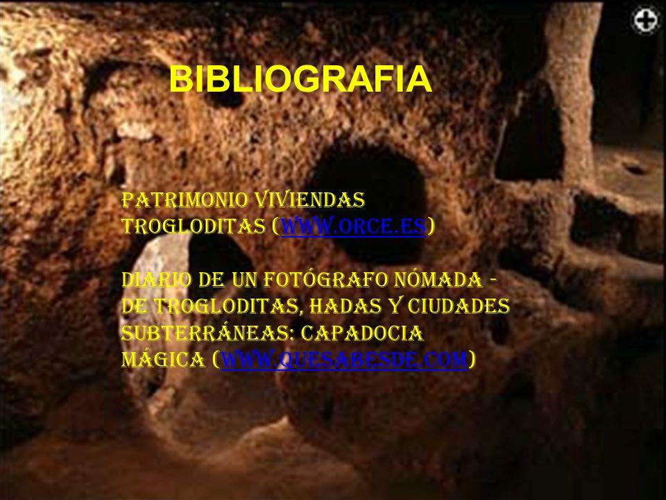 BIBLIOGRAFÍA BIBLIOGRAFIA PATRIMONIO VIVIENDAS TROGLODITAS (WWW.ORCE.ES)WWW.ORCE.ES DIARIO DE UN FOTÓGRAFO NÓMADA - DE TROGLODITAS, HADAS Y CIUDADES S