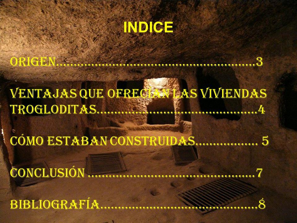 INDICE Origen…………………………………..…………….3 Ventajas que ofrecían las viviendas trogloditas……………………………………….4 Cómo estaban construidas……………… 5 Conclusión ……………