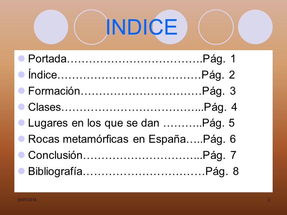29/01/20141 ROCAS METAMORFICAS Formación, clases, lugares en los que se encuentran y donde hay más en España.