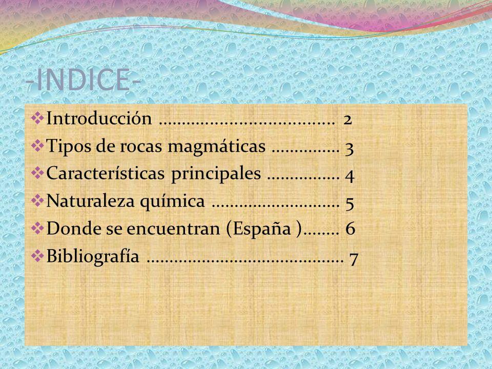 -INDICE- Introducción..................................... 2 Tipos de rocas magmáticas …………… 3 Características principales ……………. 4 Naturaleza química