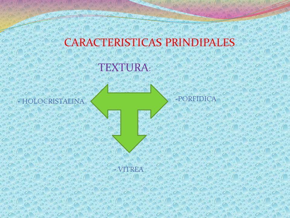CARACTERISTICAS PRINDIPALES TEXTURA : - HOLOCRISTALINA -PORFIDICA - VITREA