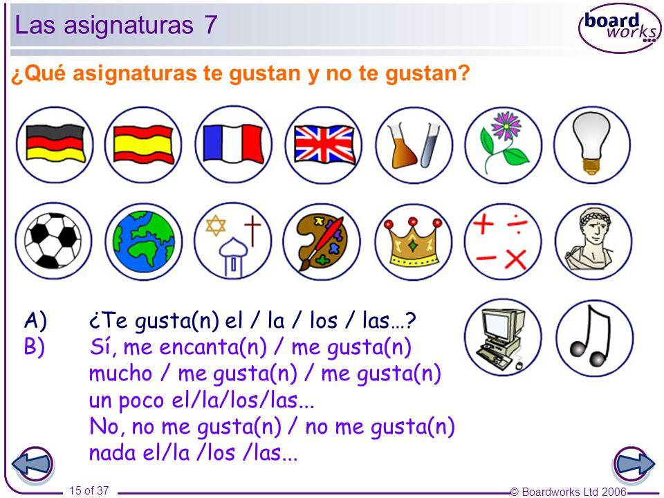 © Boardworks Ltd 2006 16 of 37 Las asignaturas 8 Sí No