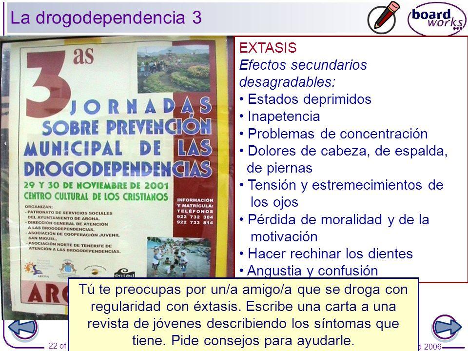 © Boardworks Ltd 2006 22 of 22 EXTASIS Efectos secundarios desagradables: Estados deprimidos Inapetencia Problemas de concentración Dolores de cabeza,