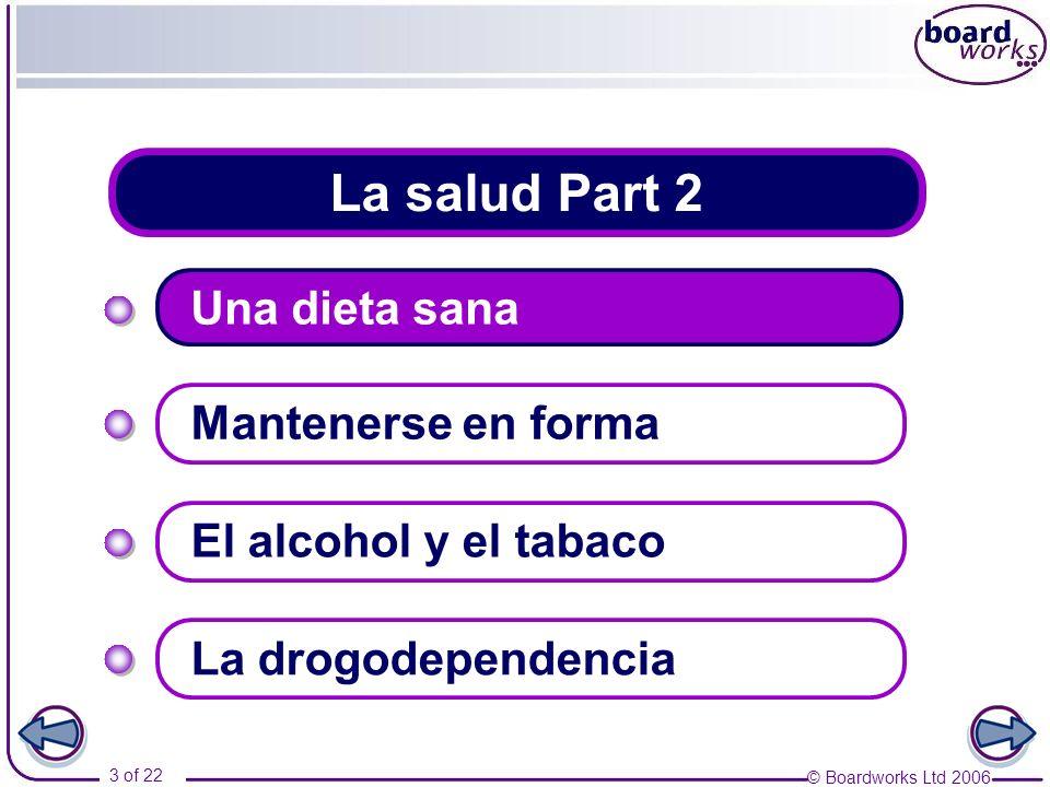 © Boardworks Ltd 2006 3 of 22 La salud Part 2 Una dieta sana Mantenerse en forma La drogodependencia El alcohol y el tabaco