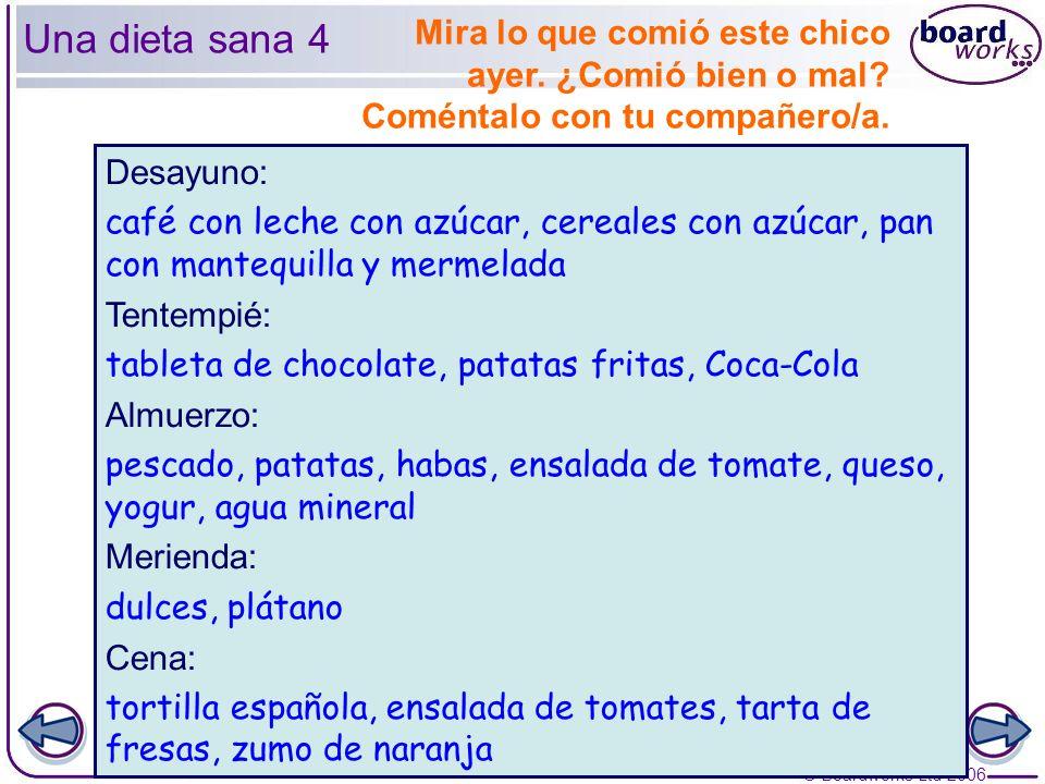 © Boardworks Ltd 2006 7 of 22 Desayuno: café con leche con azúcar, cereales con azúcar, pan con mantequilla y mermelada Tentempié: tableta de chocolat