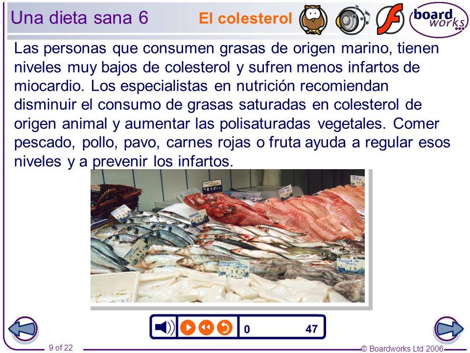 © Boardworks Ltd 2006 9 of 22 Las personas que consumen grasas de origen marino, tienen niveles muy bajos de colesterol y sufren menos infartos de mio