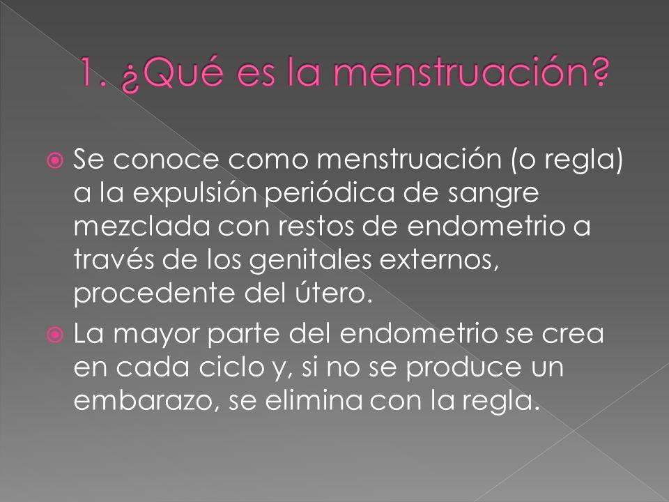 Se conoce como menstruación (o regla) a la expulsión periódica de sangre mezclada con restos de endometrio a través de los genitales externos, procede