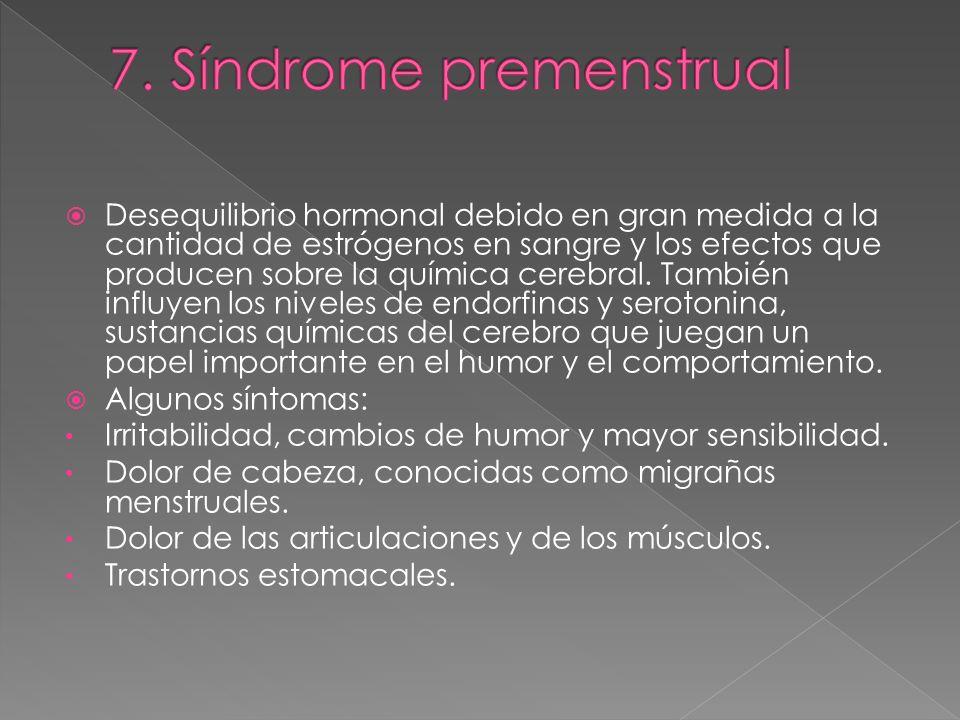 Desequilibrio hormonal debido en gran medida a la cantidad de estrógenos en sangre y los efectos que producen sobre la química cerebral. También influ