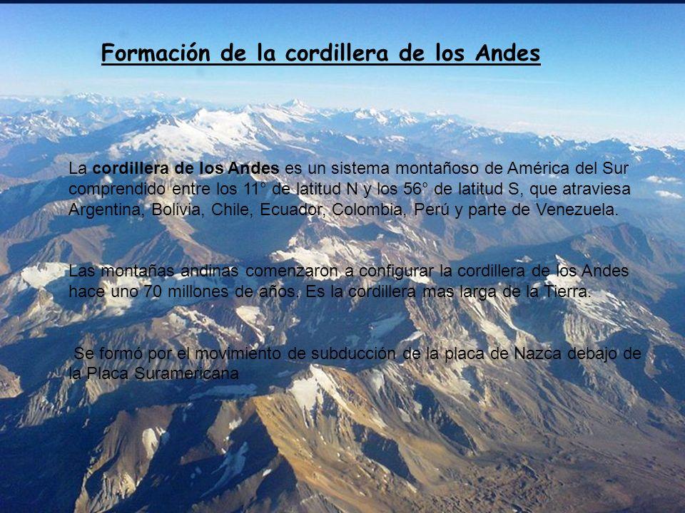 Formación de la cordillera de los Andes La cordillera de los Andes es un sistema montañoso de América del Sur comprendido entre los 11° de latitud N y