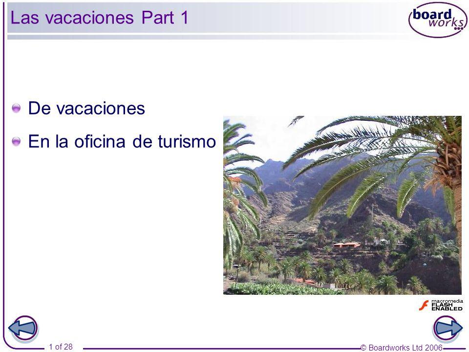 © Boardworks Ltd 2006 1 of 28 Las vacaciones Part 1 De vacaciones En la oficina de turismo