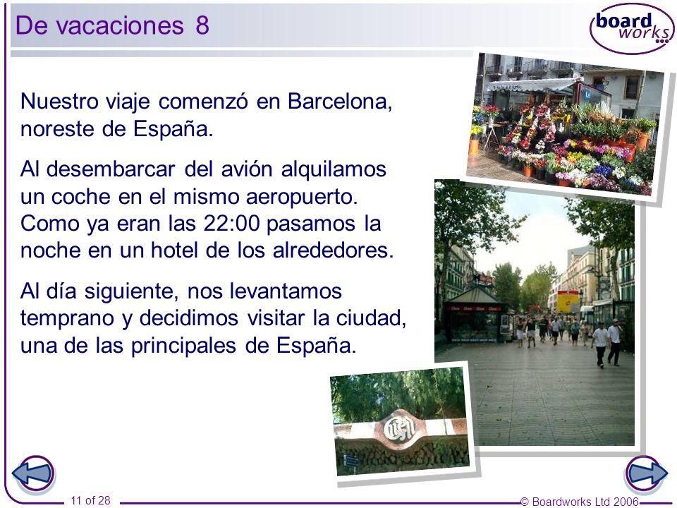 © Boardworks Ltd 2006 11 of 28 De vacaciones 8 Nuestro viaje comenzó en Barcelona, noreste de España. Al desembarcar del avión alquilamos un coche en