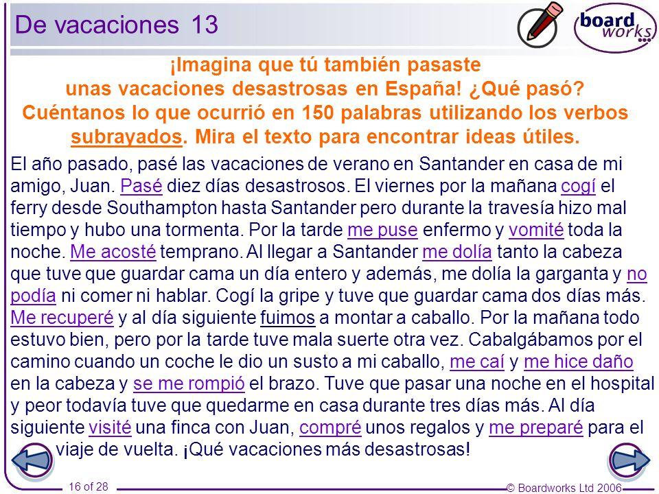 © Boardworks Ltd 2006 16 of 28 El año pasado, pasé las vacaciones de verano en Santander en casa de mi amigo, Juan. Pasé diez días desastrosos. El vie